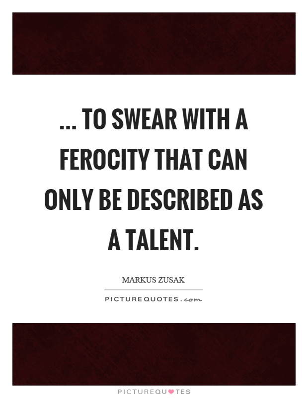 ... to swear with a ferocity that can only be described as a talent Picture Quote #1