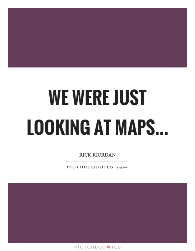maps quotes maps sayings maps picture quotes