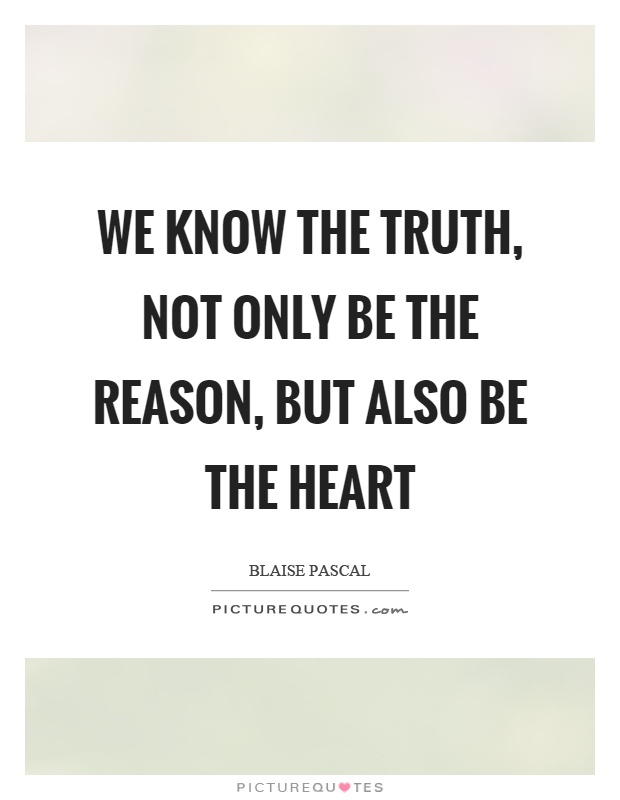We know the truth, not only be the reason, but also be the heart Picture Quote #1