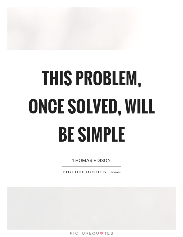 This problem, once solved, will be simple Picture Quote #1