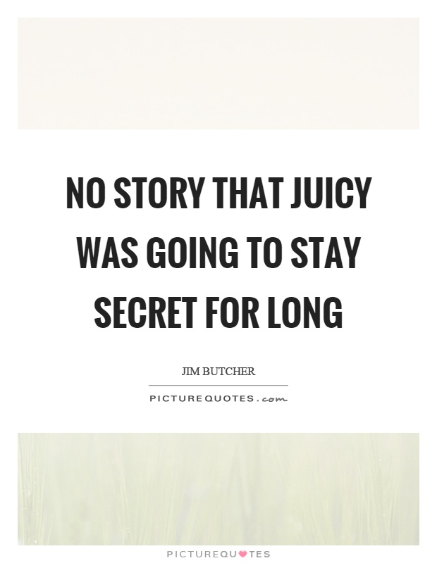 No story that juicy was going to stay secret for long Picture Quote #1
