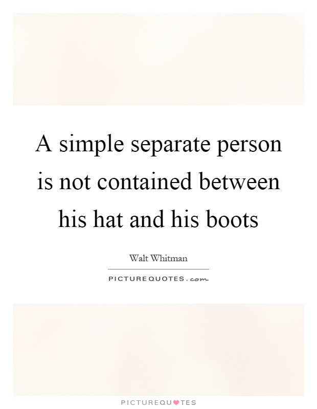 A simple separate person is not contained between his hat and his boots Picture Quote #1