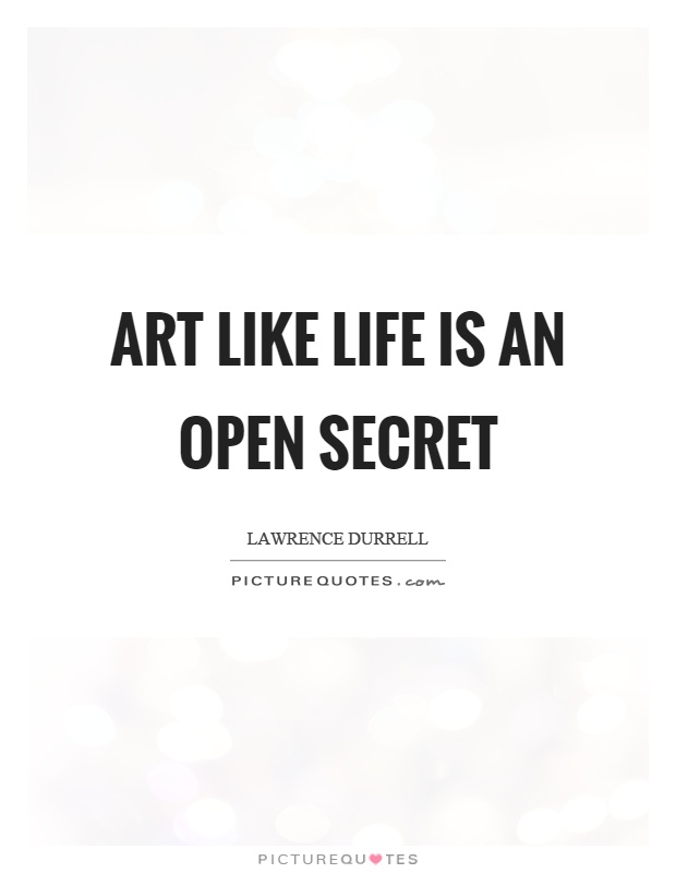 Art like life is an open secret Picture Quote #1
