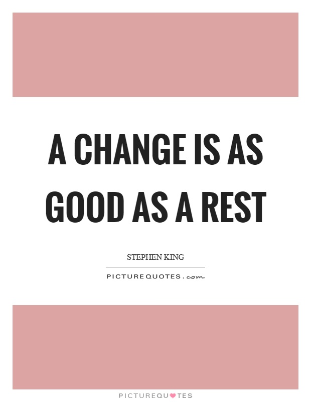 a change is as good as Some are good at spotting trends, some are good to adapting to them, but a few highly successful entrepreneurs have learned how to become an agent of change, someone who embraces the idea of.