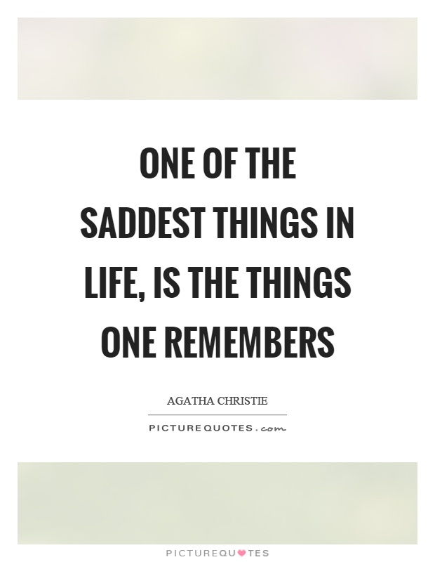 One of the saddest things in life, is the things one remembers Picture Quote #1
