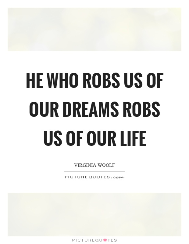 He who robs us of our dreams robs us of our life Picture Quote #1