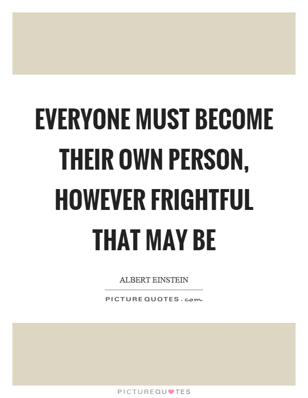 Everyone must become their own person, however frightful that may be Picture Quote #1