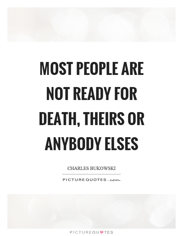 Most people are not ready for death, theirs or anybody elses Picture Quote #1