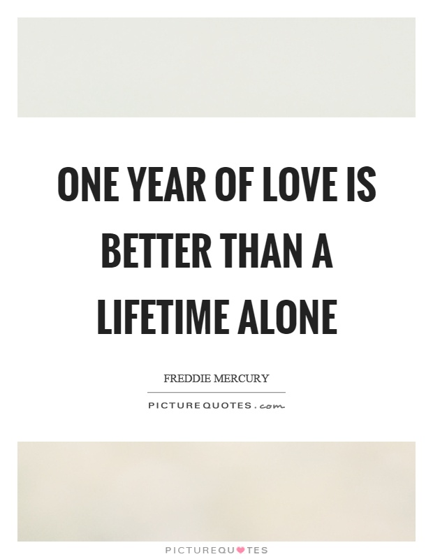 One year of love is better than a lifetime alone Picture Quote #1