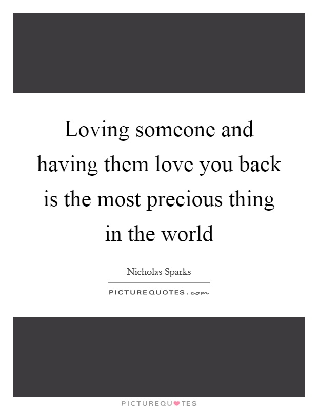 Loving someone and having them love you back is the most precious thing in the world Picture Quote #1