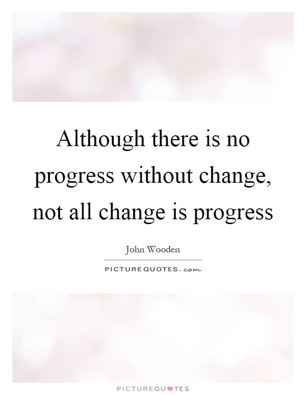 Although there is no progress without change, not all change is progress Picture Quote #1