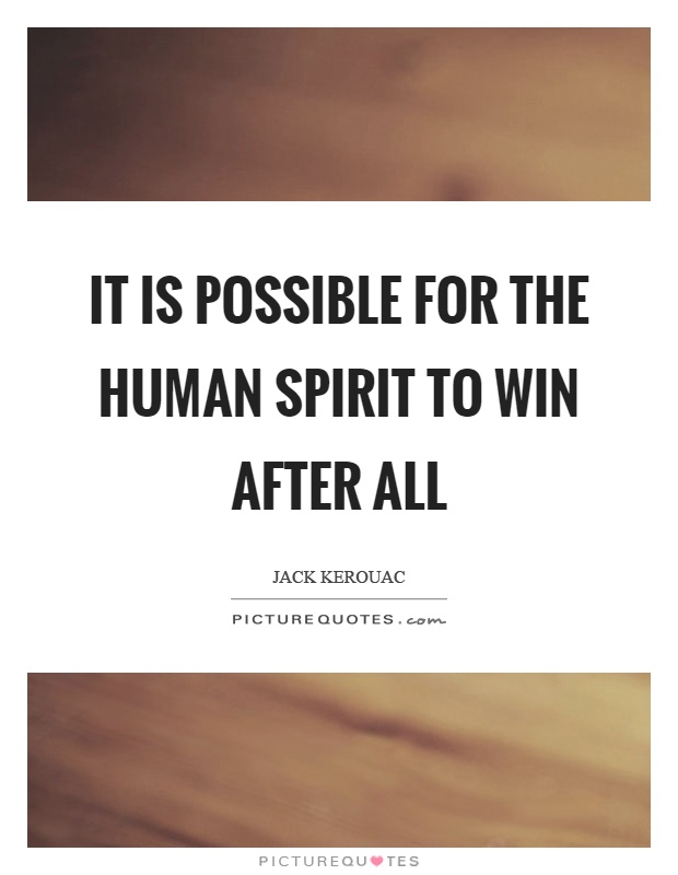 It is possible for the human spirit to win after all Picture Quote #1