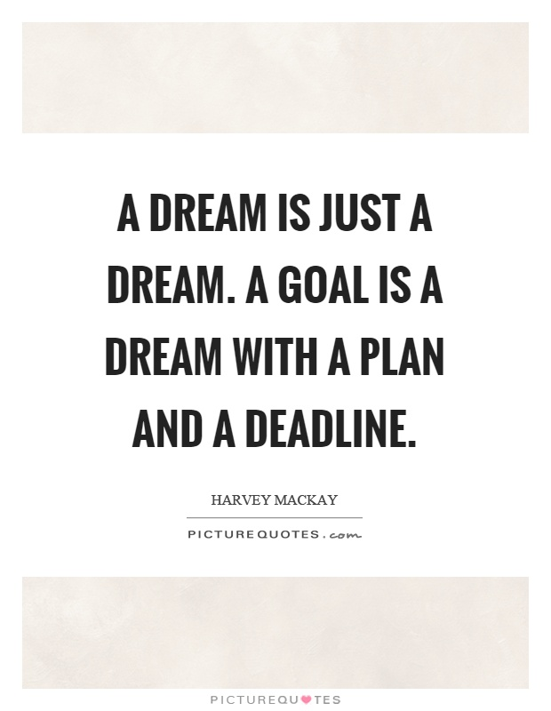 A dream is just a dream. A goal is a dream with a plan and a deadline Picture Quote #1