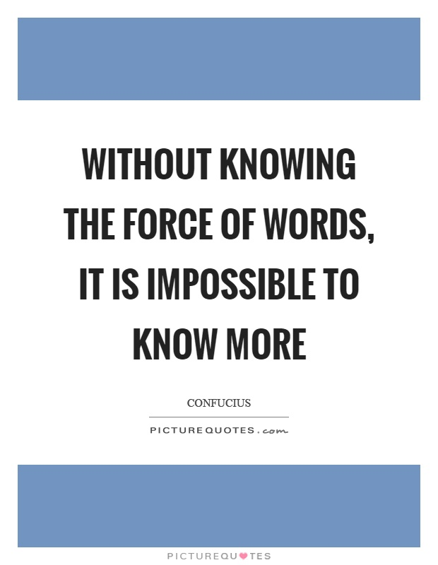 Without knowing the force of words, it is impossible to know more Picture Quote #1