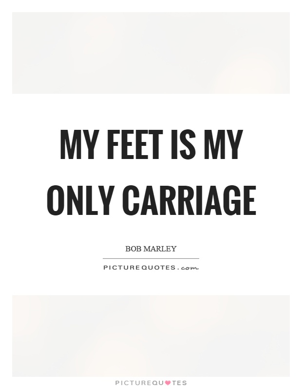My feet is my only carriage Picture Quote #1