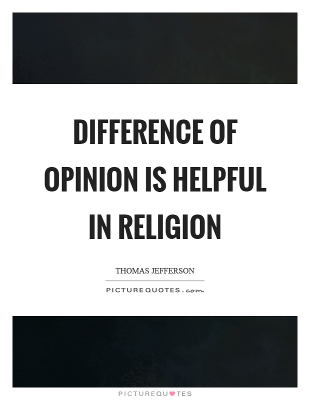 Difference of opinion is helpful in religion Picture Quote #1