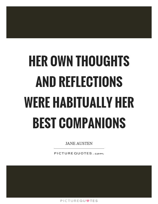 Her own thoughts and reflections were habitually her best companions Picture Quote #1