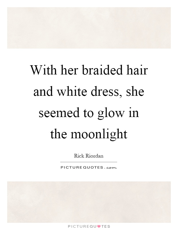 With Her Braided Hair And White Dress She Seemed To Glow In The