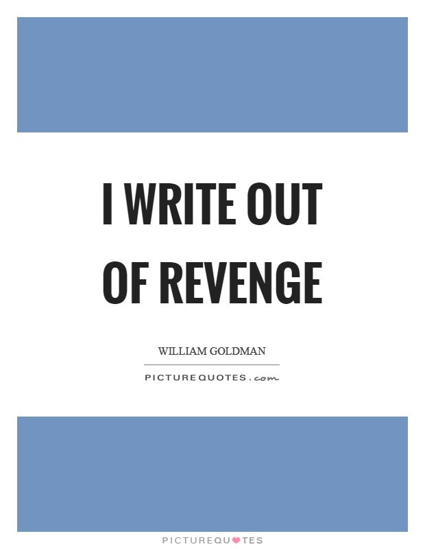 I write out of revenge Picture Quote #1