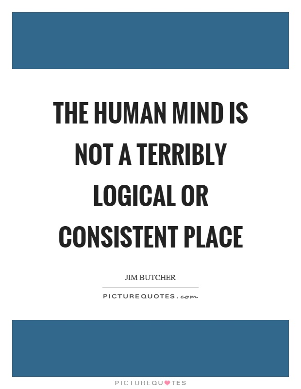 The human mind is not a terribly logical or consistent place Picture Quote #1