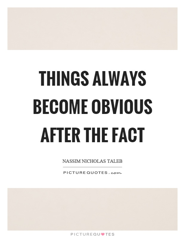 Things always become obvious after the fact Picture Quote #1