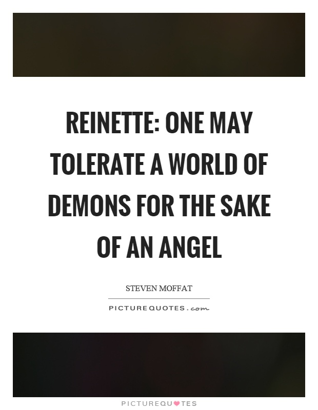 Reinette: One may tolerate a world of demons for the sake of an angel Picture Quote #1