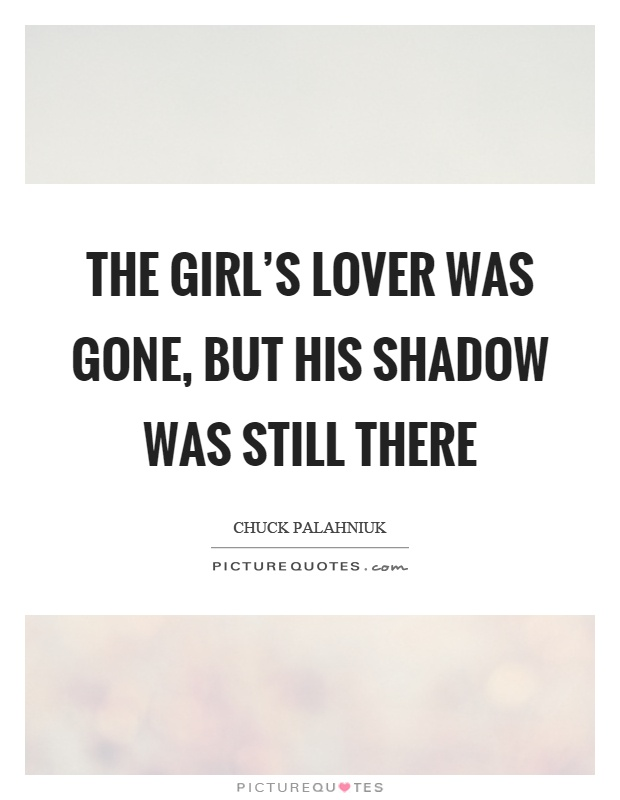 The girl's lover was gone, but his shadow was still there Picture Quote #1
