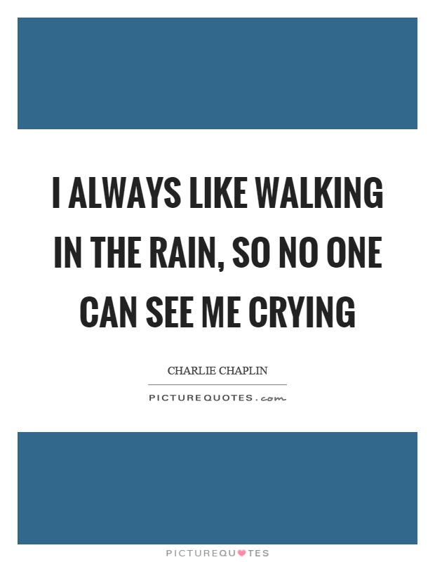 I always like walking in the rain, so no one can see me crying Picture Quote #1
