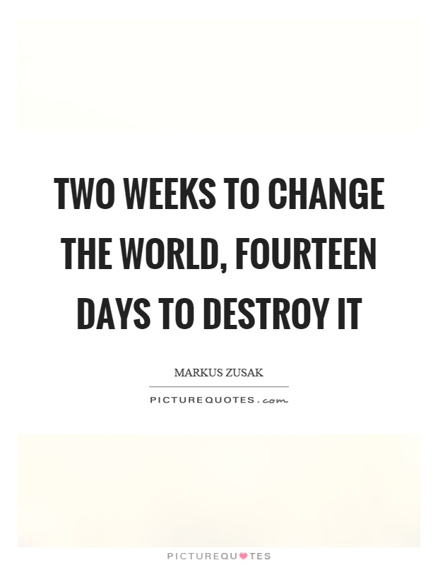 Two weeks to change the world, fourteen days to destroy it Picture Quote #1