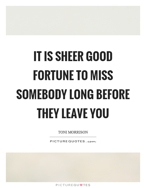 It is sheer good fortune to miss somebody long before they leave you Picture Quote #1