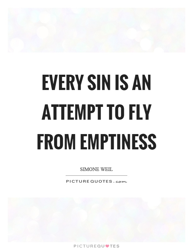 Every sin is an attempt to fly from emptiness Picture Quote #1