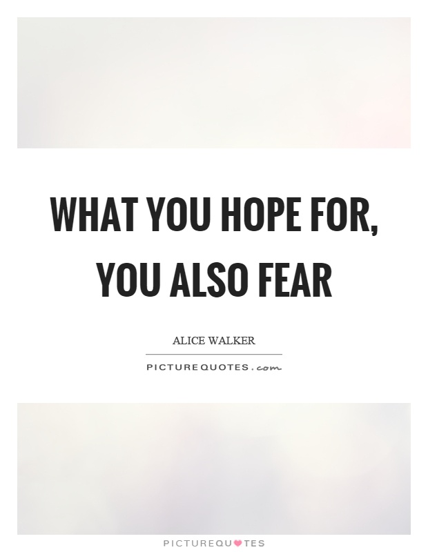What you hope for, you also fear Picture Quote #1