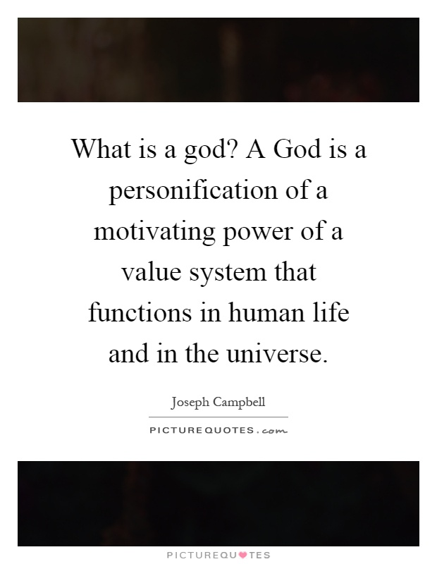 What is a god? A God is a personification of a motivating power of a value system that functions in human life and in the universe Picture Quote #1