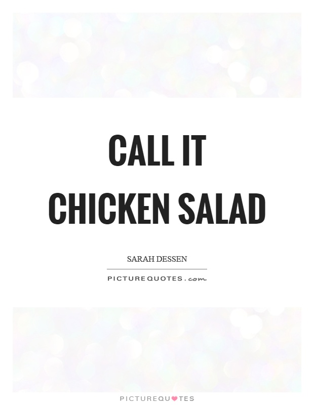 Call it chicken salad Picture Quote #1