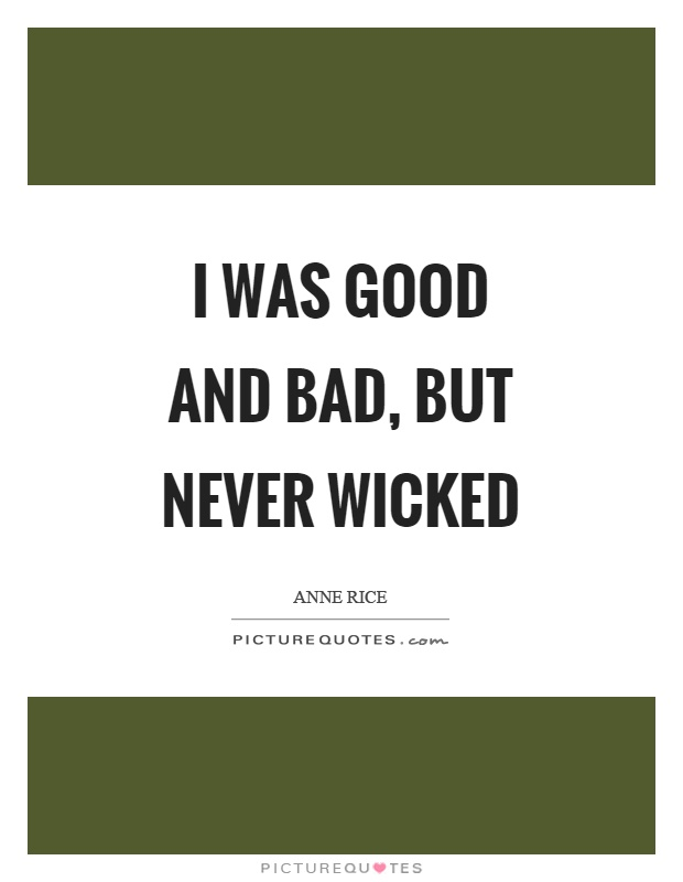I was good and bad, but never wicked Picture Quote #1