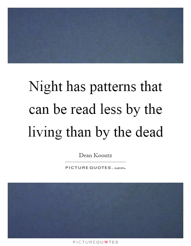 Night has patterns that can be read less by the living than by the dead Picture Quote #1
