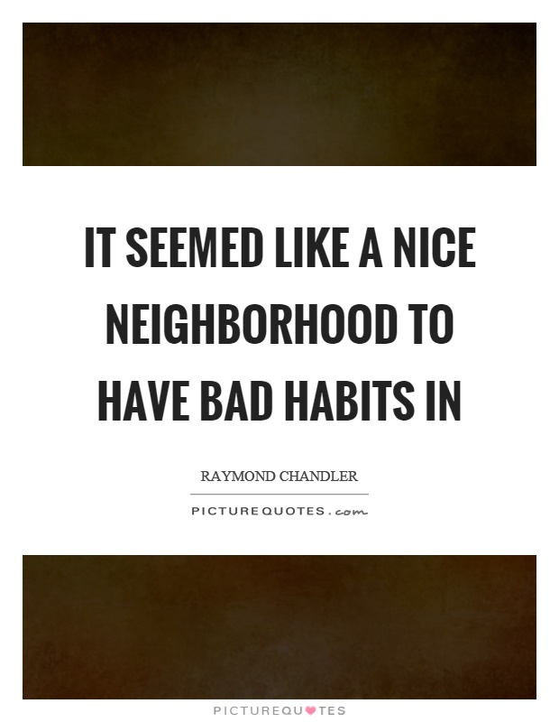 It seemed like a nice neighborhood to have bad habits in Picture Quote #1