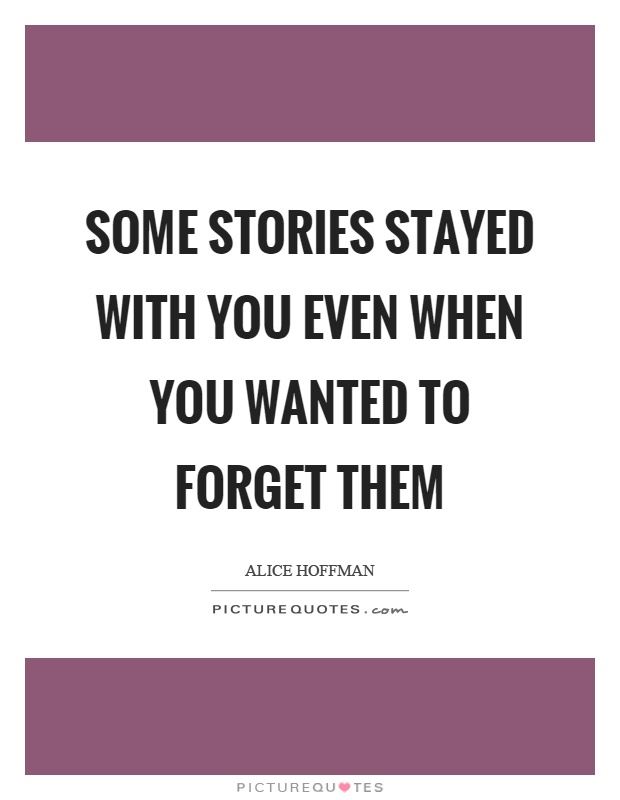 Some stories stayed with you even when you wanted to forget them Picture Quote #1
