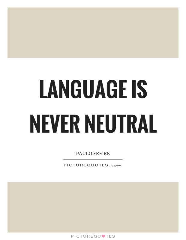 Language is never neutral Picture Quote #1