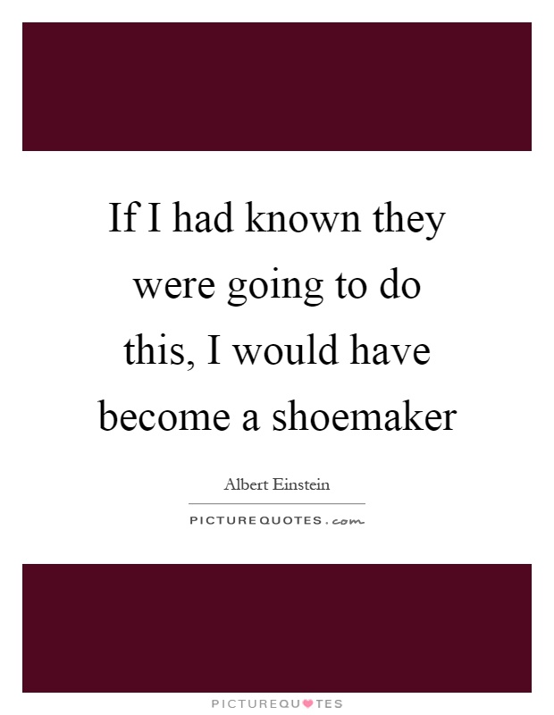 If I had known they were going to do this, I would have become a shoemaker Picture Quote #1