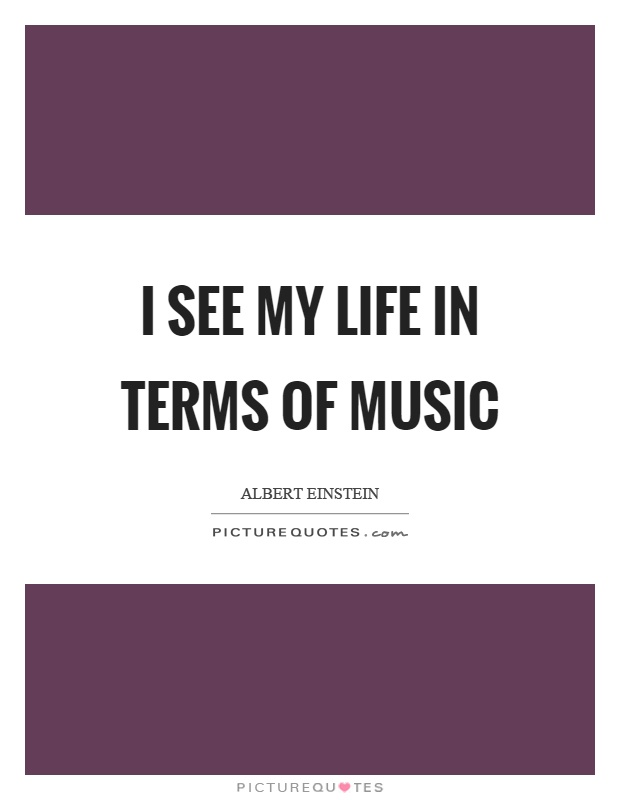 I see my life in terms of music Picture Quote #1