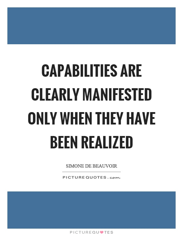 Capabilities are clearly manifested only when they have been realized Picture Quote #1