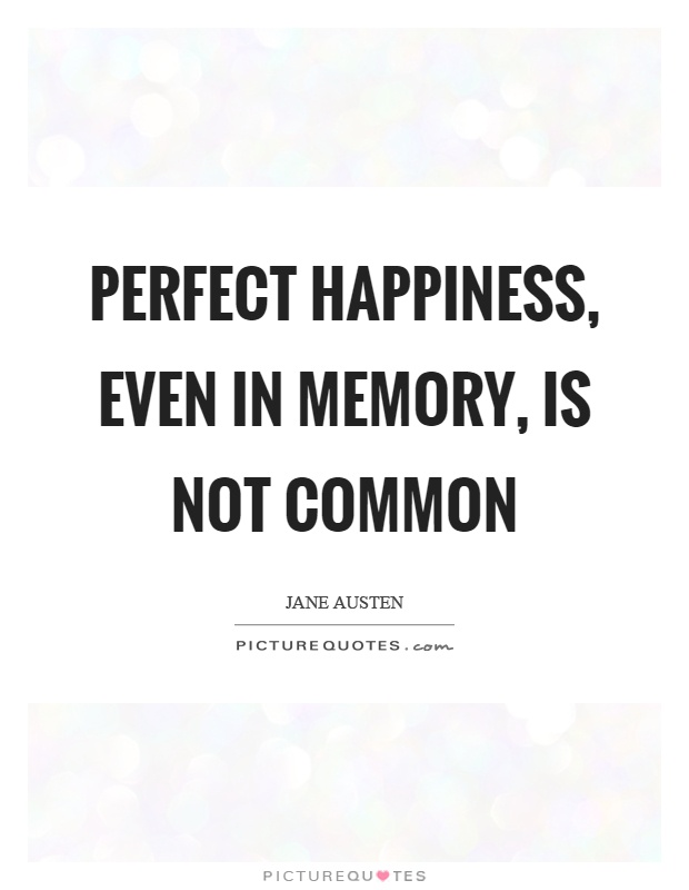 Perfect happiness, even in memory, is not common Picture Quote #1