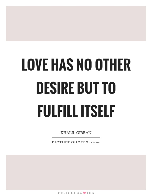 Love has no other desire but to fulfill itself Picture Quote #1