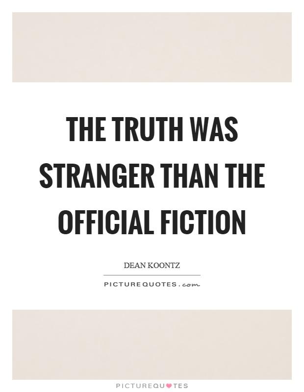The truth was stranger than the official fiction Picture Quote #1