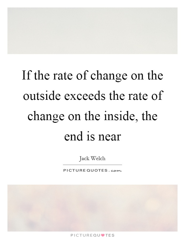 If the rate of change on the outside exceeds the rate of change on the inside, the end is near Picture Quote #1