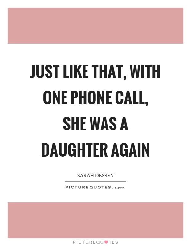 Phone Call Quotes Just Like That With One Phone Call She Was A Daughter Again