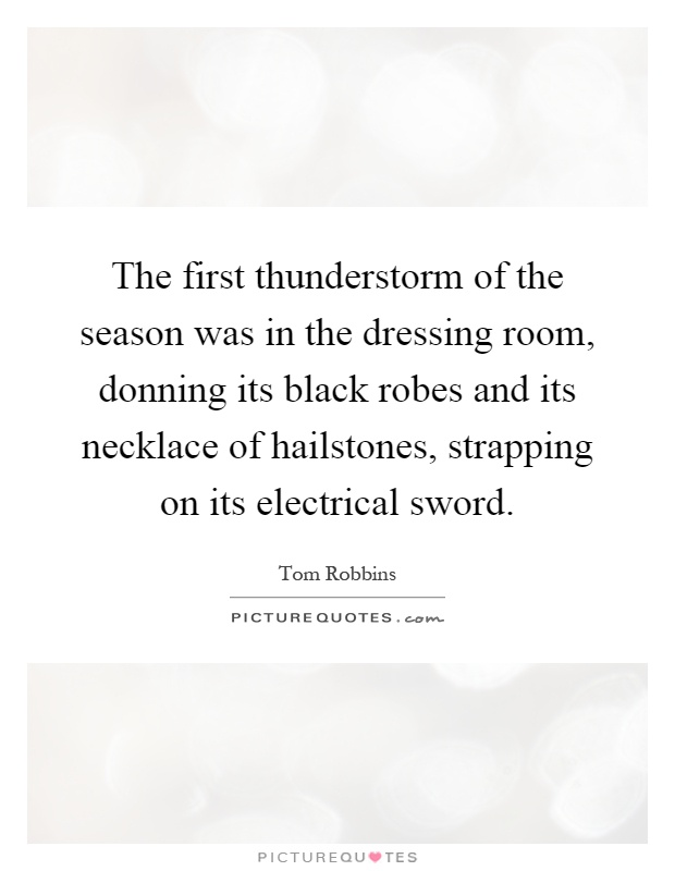 The first thunderstorm of the season was in the dressing room, donning its black robes and its necklace of hailstones, strapping on its electrical sword Picture Quote #1