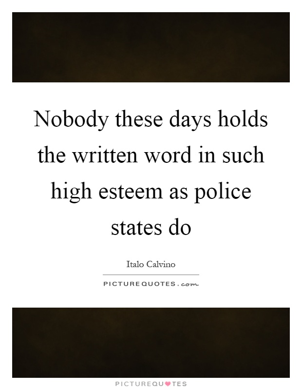 Nobody these days holds the written word in such high esteem as police states do Picture Quote #1