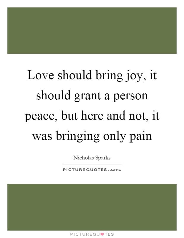 Love Should Bring Joy, It Should Grant A Person Peace, But Here And Not